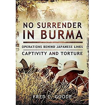 No Surrender in Burma: Operations Behind Japanese Lines, Captivity and Torture