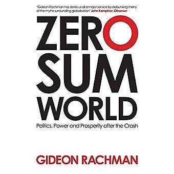 Nullsummen-Welt: Politik, macht und Wohlstand nach dem Absturz