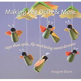 Att göra Peg Dolls och mer: leksaker som snurra, flyga och ta söta drömmar (hantverk och familjen aktiviteter)