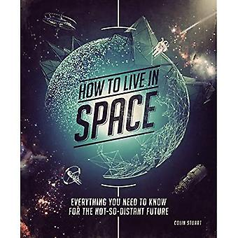 How to Live in Space: Everything You Need to Know for the Not-So-Distant� Future