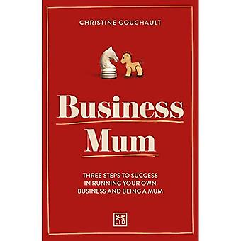 Business Mum: Three steps to success in running your� own business and being a mum