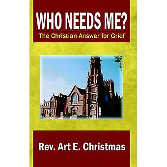 Who Needs Me the Christian Answer for Grief by Christmas & Rev Art E.