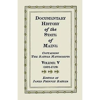 Documentary History of the State of Maine Containing the Baxter Manuscripts. Volume V by Baxter & James Phinney & Ed