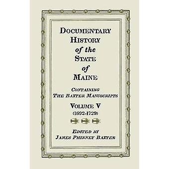 Dokumentarische Geschichte der Bundesstaat Maine, die Baxter-Handschriften enthalten. Volumen V von Baxter & James Phinney & Ed