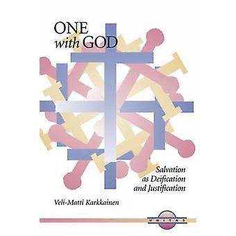 One with God Salvation as Deification and Justification by Karkkainen & VeliMatti