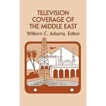Television Coverage of the Middle East by Adams & William C.