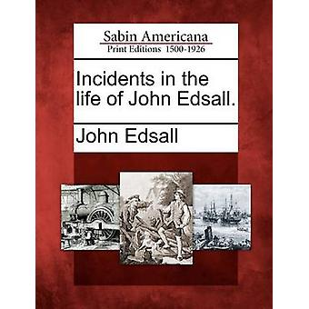 Incidents in the life of John Edsall. by Edsall & John