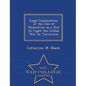 Rechtliche Folgen der Verwendung biometrischer Daten als Instrument zur Bekämpfung des globalen Krieges gegen den Terrorismus War College-Serie von Black & Catherine M.