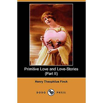 Primitive Love and LoveStories Part II Dodo Press by Finck & Henry Theophilus
