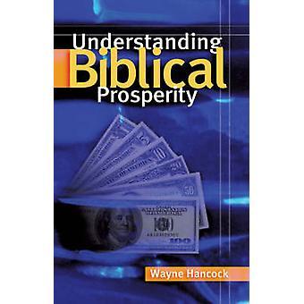 Understanding Biblical Prosperity by Hancock & Wayne