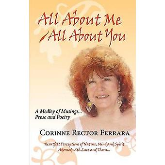 All About Me  All About You A Medley of Musings Prose and Poetry by Ferrara & Corinne Rector