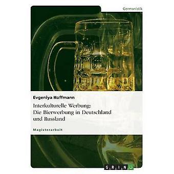Interkulturelle Werbung Die Bierwerbung in Deutschland und Russland da Hoffmann & Evgeniya
