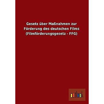 Gesetz Uber Massnahmen Zur Forderung Des Deutschen Films Filmforderungsgesetz  Ffg by Ohne Autor