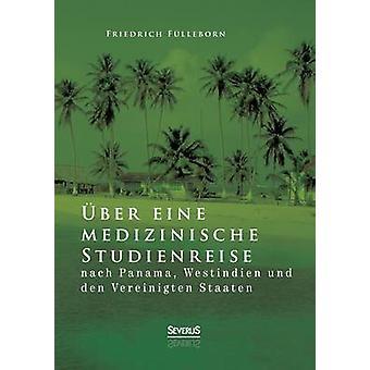 Uber Eine Medizinische Studienreise Nach Panama Westindien Und Den Vereinigten Staaten by Fulleborn & Friedrich