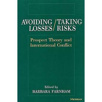 Avoiding Losses/Taking Risks - Prospect Theory and International Confl