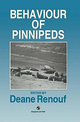 The Behaviour of Pinnipeds by Renouf & D.