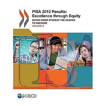 Pisa Pisa 2012 Results Excellence Through Equity Volume II Giving Every Student the Chance to Succeed by Oecd