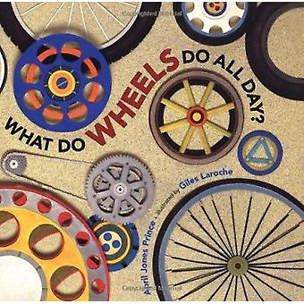 What Do Wheels Do All Day? by April Jones Prince - Giles Laroche - 97