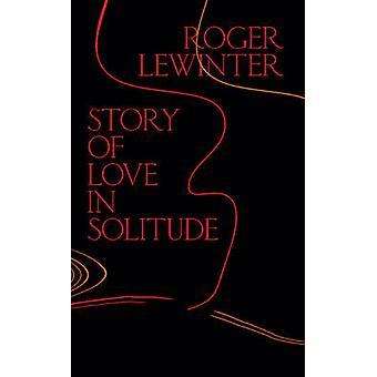 Story of Love in Solitude by Roger Lewinter - Rachel Careau - 9780811
