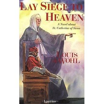 Lay Siege to Heaven by Louis De Wohl - 9780898703818 Book