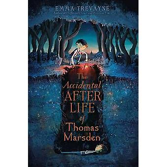 The Accidental Afterlife of Thomas Marsden by Emma Trevayne - 9781442