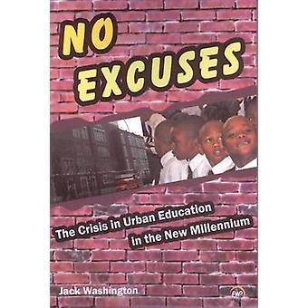 No Excuses - The Crisis in Urban Education in the New Millennium by Ja