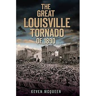 The Great Louisville Tornado of 1890 by Keven McQueen - 9781596298927