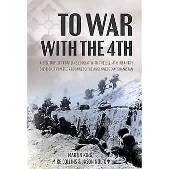 To War with the 4th - A Century of Frontline Combat with the US 4th In