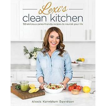 Lexi's Clean Kitchen - 150 Delicious Paleo-Friendly Recipes to Nourish