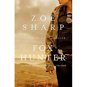 Fox Hunter - A Charlie Fox Thriller by Zoe Sharp - 9781681774381 Book