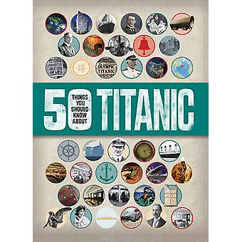 50 Things You Should Know - Titanic by Sean Callery - 9781784935641 Bo