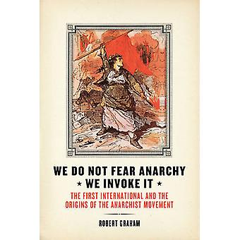 We Do Not Fear Anarchy - We Invoke it - The First International and th
