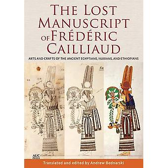 The Lost Manuscript of Frederic Cailliaud - Arts and Crafts of the Anc