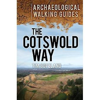 The Cotswold Way An Archaeological Walking Guide par Tim Copeland