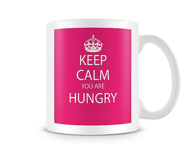 Keep Calm You Are Hungry Printed Mug