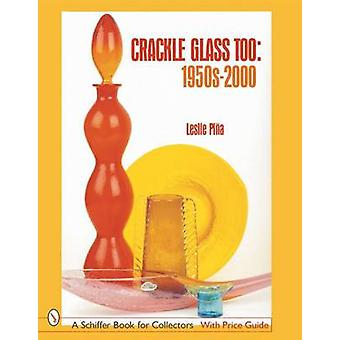Crackle Glass Too - 1950s-2000 by Leslie Pina - 9780764314049 Book