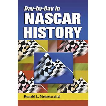 Day-by-Day in NASCAR History by Ronald L. Meinstereifel - 97807864179