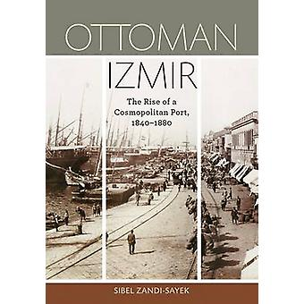 Ottoman Izmir - The Rise of a Cosmopolitan Port - 1840-1880 by Sibel Z