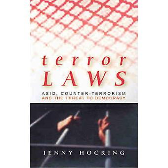 Terror Laws - Asio - Counter-Terrorism and the Threat to Democracy by