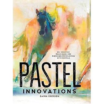 Pastel Innovations - 60+ Techniques and Exercises for Painting with Pa