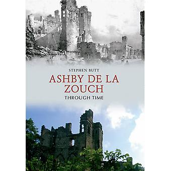 Ashby de la Zouch Through Time by Stephen Butt - 9781445607764 Book