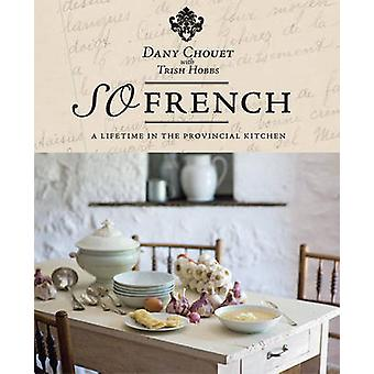 So French - A Lifetime in the Provincial Kitchen by Dany Chouet - Tris