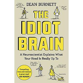 The Idiot Brain - A Neuroscientist Explains What Your Head is Really U