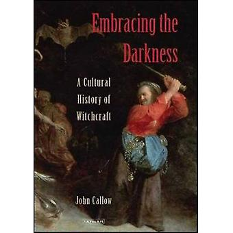 Embracing the Darkness - A Cultural History of Witchcraft by John Call