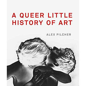 A Queer Little History of Art by Alex Pilcher - 9781849765039 Book