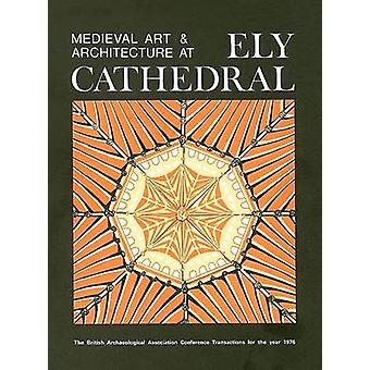 Medieval Art and Architecture at Ely Cathedral by British Archaeologi