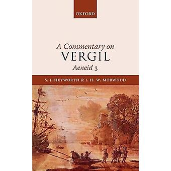 A Commentary on Vergil - Aeneid 3 by S. J. Heyworth - J. H. W. Morwoo