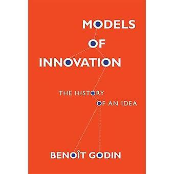 Modelos de inovação - a história de uma ideia por Benoit Godin - 978026