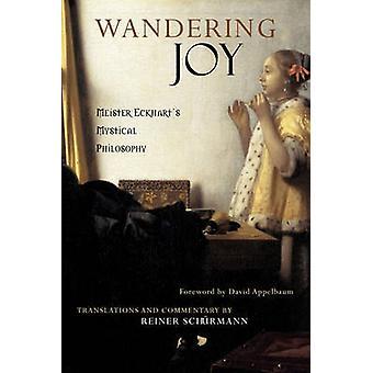 Wandering Joy - Meister Eckhart's Mystical Philosophy by Meister Eckha