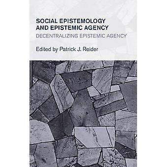 Social Epistemology and Epistemic Agency - Decentralizing Epistemic Ag